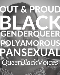 Out & Proud Black Genderqueer Polyamorous Pansexual
