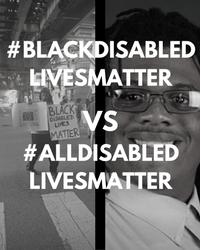#BlackDisabledLivesMatter vs #AllDisabledLivesMatter
