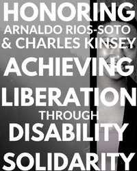 Honoring Arnaldo Rios-Soto & Charles Kinsey: Achieving Liberation Through Disability Solidarity
