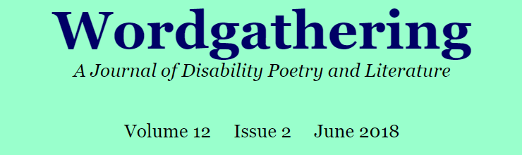 Image of Wordgathering masthead for Volume 12, Issue 2, June 2018. Wordgathering: A Journal of Disability Poetry and Literature.
